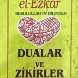 El Ezkar- Resulullah'ın Dilinden Dualar ve Zikirler